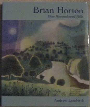 Andrew Lambirth BRIAN HORTON BLUE REMEMBERED HILLS First Edition Signed by Brian Horton