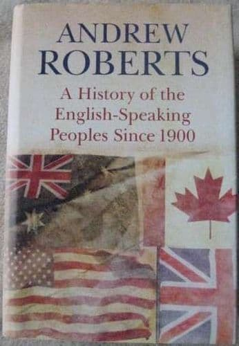 Andrew Roberts A HISTORY OF THE ENGLISH-SPEAKING PEOPLES SINCE 1900 First Edition Signed