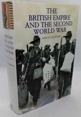 Ashley Jackson THE BRITISH EMPIRE AND THE SECOND WORLD WAR First Edition
