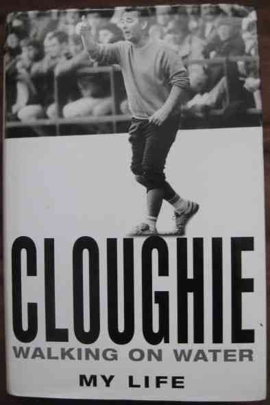 Brian Clough CLOUGHIE: WALKING ON WATER First Edition Signed