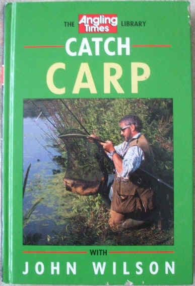 CATCH CARP WITH JOHN WILSON First Edition