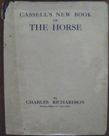 Charles Richardson CASSELL'S NEW BOOK OF THE HORSE VOLUME 1 First Edition 1911
