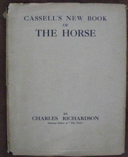 Charles Richardson CASSELL'S NEW BOOK OF THE HORSE VOLUME 3 First Edition 1911