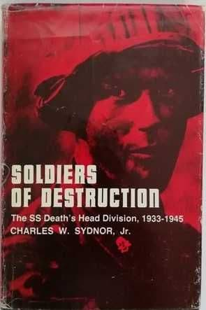 Charles Sydnor SOLDIERS OF DESTRUCTION First Edition