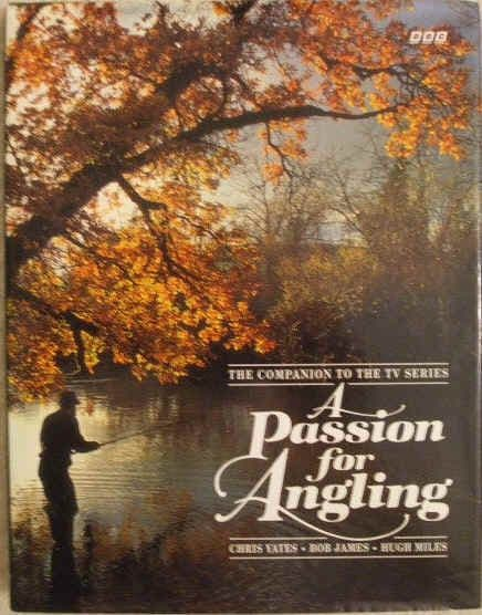 Chris Yates Bob James Hugh Miles A PASSION FOR ANGLING First Edition