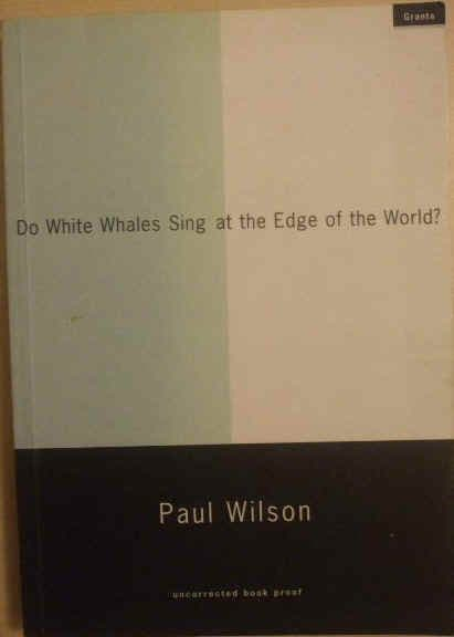 Do White Whales Sing at the Edge of the World? - Paul Wilson - Uncorrected Proof