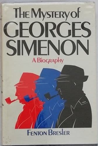 Fenton Bresler THE MYSTERY OF GEORGES SIMENON First Edition