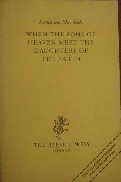 Fernanda Eberstadt WHEN THE SONS OF HEAVEN MEET THE DAUGHTERS OF THE EARTH Proof Copy