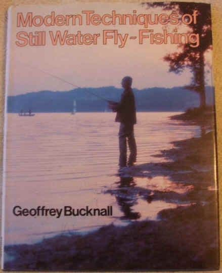 Geoffrey Bucknall MODERN TECHNIQUES OF STILL WATER FLY-FISHING First Edition