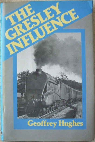 Geoffrey Hughes THE GRESLEY INFLUENCE First Edition