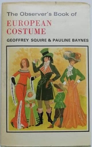 Geoffrey Squire THE OBSERVER'S BOOK OF EUROPEAN COSTUME First Edition 1975