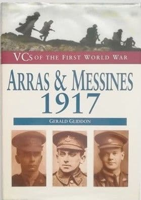 Gerald Gliddon VCs OF THE FIRST WORLD WAR: ARRAS AND MESSINES 1917 First Edition