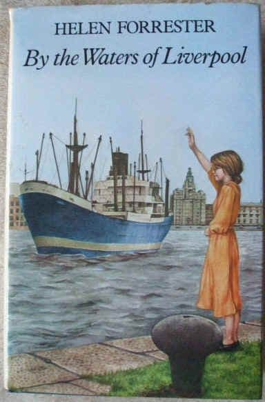 Helen Forrester BY THE WATERS OF LIVERPOOL First Edition
