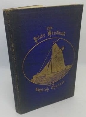 J. W. King THE PILOT'S HANDBOOK FOR THE ENGLISH CHANNEL Eight Edition 1878