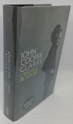 John Cooper Clarke I WANNA BE YOURS First Edition Signed