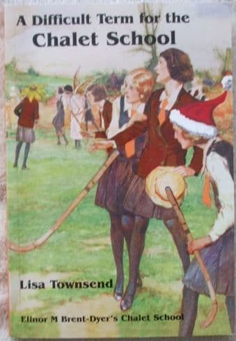 Lisa Townsend A DIFFICULT TERM AT THE CHALET SCHOOL First Edition Paperback