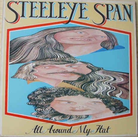 Steeleye Span ALL AROUND MY HAT