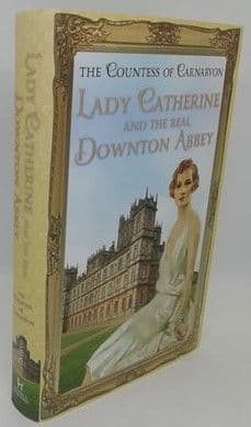 The Countess of Carnarvon LADY CATHERINE AND THE REAL DOWNTON ABBEY First Edition Signed