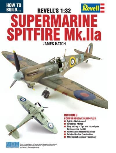 ADH Publishing - How to Build The Revell 1:32 Supermarine Spitfire Mk.IIa by James Hatch