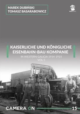 Mushroom - K.U.K. Eisenbahn-Bau Kompanie in Western Galicia 1914-1915 Vol.1 CAMERA ON Marek Dubiski