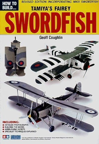ADH Publishing - How to Build Tamiya's Fairey Swordfish (Revised Edition) Geoff Coughlin # 002