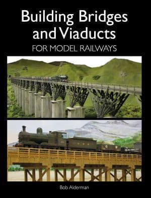 Building Bridges and Viaducts for Model Railways by Bob Alderman