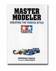 Master Modeler Creating the Tamiya Style by Shinsaku Tamiya