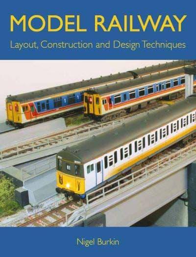 Model Railway Layout, Construction & Design Techniques by Nigel Burkin
