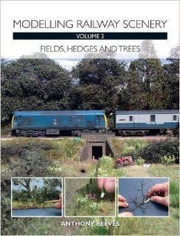 Modelling Railway Scenery - Fields, Hedges and Trees Vol.2 by Anthony Reeves