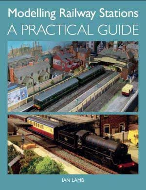 Modelling Railway Stations - A Practical Guide by Ian Lamb