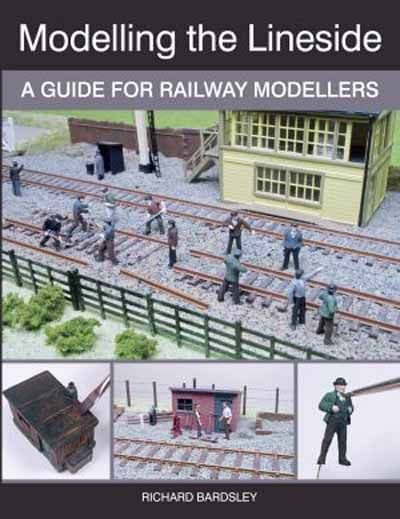Modelling The Lineside - a Guide for Railway Modellers by Richard Bardsley