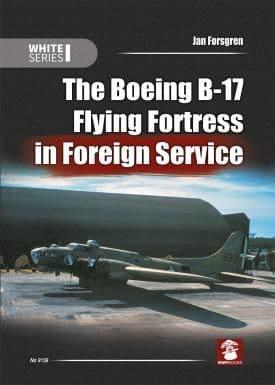 Mushroom - The Boeing B-17 Flying Fortress in Foreign Service (White Series) Jan Forsgren # 9138