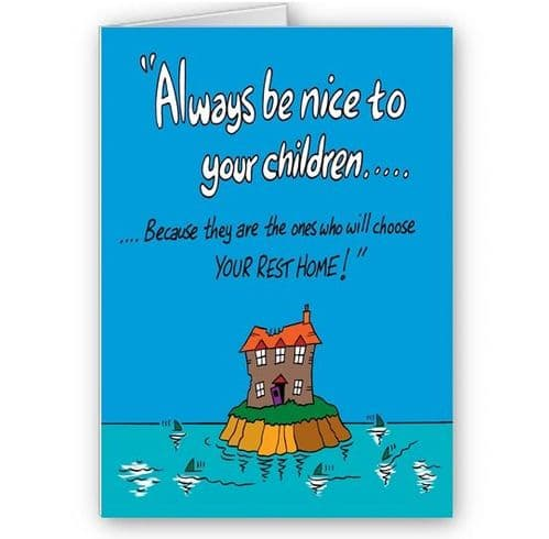 Always Be Nice To Your Children Funny A5 Birthday, Mothers, Fathers Day Card
