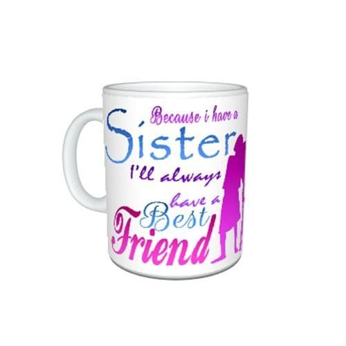 Because I Have A Sister, Best Friend Forever Gift Mug, Size 11oz